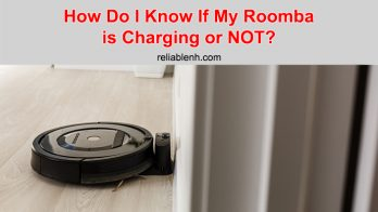 How Do I Know If My Roomba is Charging or NOT?